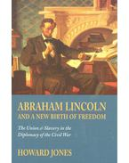 Abraham Lincoln and the New Birth of Freedom – The Union and Slavery in the Diplomacy of the Civil War