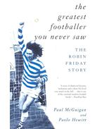 The Greatest Footballer You Never Saw – The Robun Friday Story