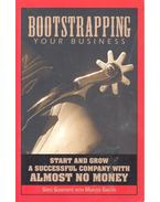 Bootstrapping Your Business – Start and Grow a Successful Company