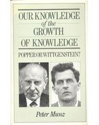 Our Knowledge of the Growth of Knowledge – Popper or Wittgenstein?
