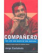 Companero, The Life and Death of Che Guevara