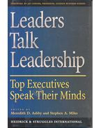 Leaders Talk Leadership – Top Executives Speak Their Minds