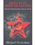 Dances in Deep Shadows - The Clandestine War in Russia, 1917-1920