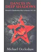 Dances in Deep Shadows - The Clandestine War in Russia, 1917-1920