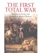 The First Total War – Napoleon's Europe and the Birth of Modern Warfare