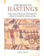 The Road to Hastings -  The Politics of Power in Anglo-Saxon England