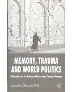 Memory, Trauma and World Politics – Reflections on the Relationship between Past and Present
