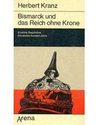 Bismarck und das Reich ohne Krone - Erzählte Geschichte die letzten hundert Jahre, Band I.: 1848-1898.