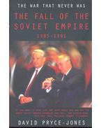 The War That Never Was – The Fall of the Soviet Empire 1985-1991