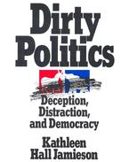 Dirty Politics – Deception, Distraction, and Democracy