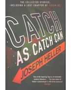 Catch As Catch Can - The Collected Stories and Other Writings