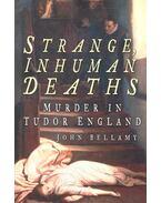 Strange, Inhuman Deaths - Murder in Tudor England