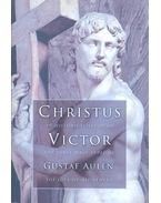 Christus Victor – An Historical Study of the Three Main Types of the Idea of Atonement