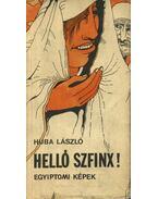 Helló Szfinx! - Huba László