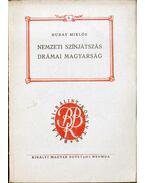 Nemzeti színjátszás, drámai magyarság - Hubay Miklós
