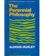 The Perennial Philosophy by Aldous Huxley - Huxley, Aldous Leonard