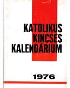 Katolikus kincses kalendárium 1976 - Huzsvár László (szerk.)