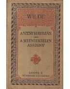 A szent kurtizán; A jelentéktelen asszony - Wilde Oszkár