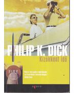 Kizökkent idő - Philip K. Dick