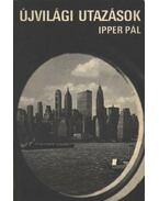 Újvilági utazások - Ipper Pál
