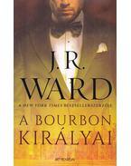 A bourbon királyai - J. R. Ward