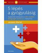 5 lépés a gyógyulásig - Jacques Martel
