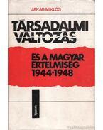 Társadalmi változás és a magyar értelmiség 1944-1948 - Jakab Miklós
