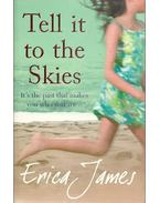 Tell it to the Skies - James, Erica
