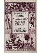 Világverő Mátyás király - A fáklya kilobbant - Jankovich Ferenc