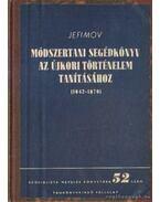 Módszertani segédkönyv az újkori történelem tanításához - Jefimov, A. V., Averjanov, A . P., Orlov, V. A., Szanyiv, J. Sz.