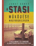A Stasi működése Magyarországon - Jobst Ágnes