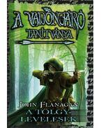 A Vadonjáró tanítványa 4. A Tölgylevelesek - KEMÉNY BORÍTÓS - John Flanagan