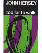 Too Far to Walk - John Hersey