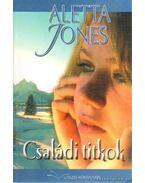 Családi titkok - Jones, Aletta