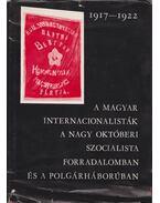 A magyar internacionalisták a nagy októberi szocionalista forradalomban és a polgárháborúban (1917-1922) - Józsa Antal, Bélay Vimos, Rjabuhina, O. Sz., Csizsova, L. M., Jakovlev, L. I., Kondratyev, V. A., Milei György