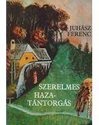 Szerelmes hazatántorgás (dedikált) - Juhász Ferenc
