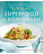 SUPERFOOD a konyhában - Julie Morris