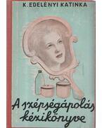 A szépségápolás kézikönyve - K. Edelényi Katinka