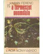 A természet nyomdája - Kabán Ferenc