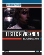 TESTEK A VÁSZNON - TEST, FILM, SZUBJEKTIVITÁS - 2012 - Kalmár György