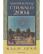Asztrológiai útravaló 2004 - Kalo Jenő