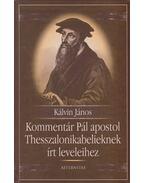 Kommentár Pál apostol Thesszalonikabelieknek írt leveleihez - Kálvin János