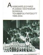 A kiskunfélegyházi ifjúsági vegyeskar munkája továbbfolytatódott 1999-2004 - Kapus Béla (szerk.)