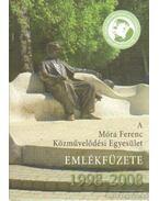 A Móra Ferenc Közművelődési Egyesület emlékfüzete 1998-2008 - Kapus Béláné (szerk.)