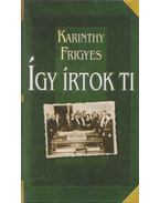 Így írtok ti - Magyar írók - Karinthy Frigyes