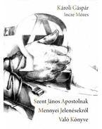 Szent János apostolnak mennyei jelenésekről való könyve - Károli Gáspár