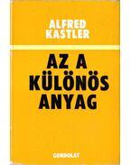 Az a különös anyag - Kastler, Alfred