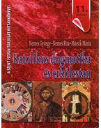 Katolikus dogmatika és erkölcstan - Nemes György, Nemes Rita, Mácsik Mária