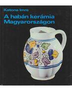 A habán kerámia Magyarországon - Katona Imre
