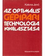 Az optimális gépipari technológia kiválasztása - Katona Jenő